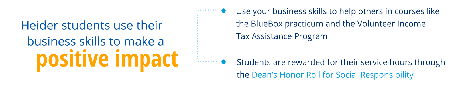 Heider students use their business skills to make a positive impact. Use your business skills to help others in courses like the BlueBox practicum and the Volunteer Income Tax Assistance Program. Students are rewarded for their service hours through the D